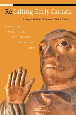 Recalling Early Canada: Reading the Political in Literary and Cultural Production