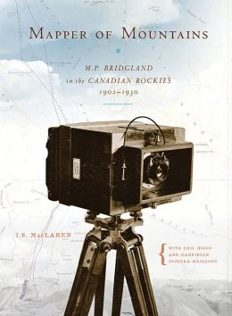 Mapper of Mountains: M. P. Bridgland in the Canadian Rockies, 1902-1930