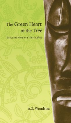 Green Heart of the Tree: Essays and Notes on a Time in Africa