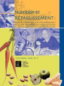 Nutrition Et R Tablissement: Guide L'Intention Des Professionnels Pour Une Alimentation Saine Au Cours Du R Tablissement D'Une Toxicomanie