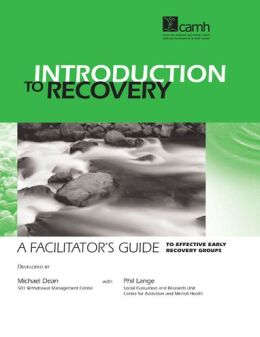 Introduction to Recovery: A Facilitator's Guide to Effective Early Recovery Groups