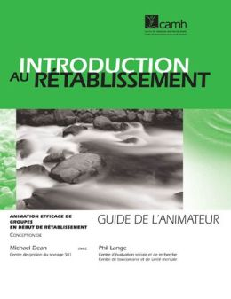 Introduction au r?tablissement: Animation efficace de groupes en d?but de r?tablissement ? Guide de l?animateur