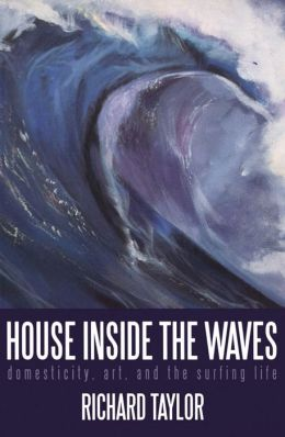 House Inside the Waves: Domesticity, Art, and the Surfing Life