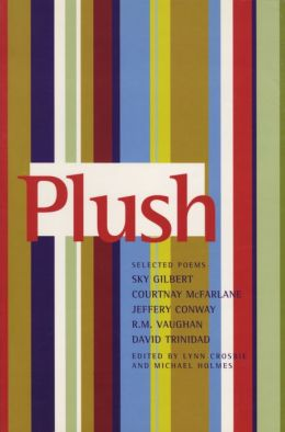Plush: The Selected Poems of Sky Gilbert, Courtnay McFarlane, Jeffery Conway, R. M. Vaughan, and David Trinidad