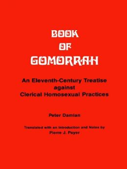 Book of Gomorrah: An Eleventh-Century Treatise against Clerical Homosexual Practices