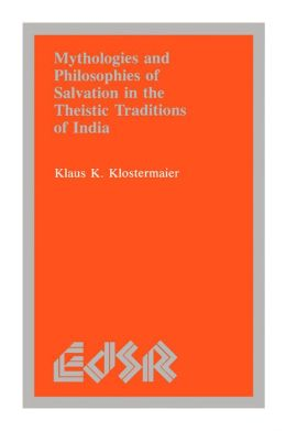 Mythologies and Philosophies of Salvation in the Theistic Traditions of India
