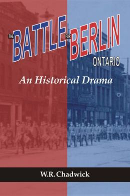 The Battle For Berlin Ontario: An Historical Drama