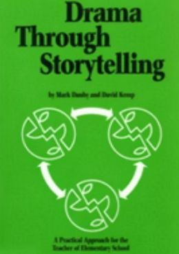 Drama Through Storytelling: A Practical Approach for the Teacher of Elementary School