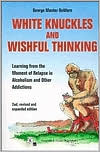 White Knuckles and Wishful Thinking: Learning from the Moment of Relapse in Alcoholism and Other Addictions