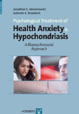 Psychological Treatment of Health Anxiety and Hypochondriasis: A Biopsychosocial Approach