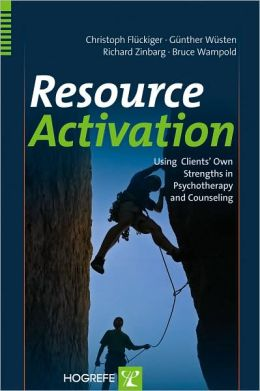 Resource Activation: Using Clients' Own Strengths in Psychotherapy and Counseling