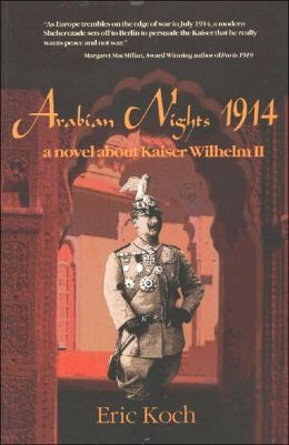 Arabian Nights 1914: A Novel About Kaiser Wilhelm II