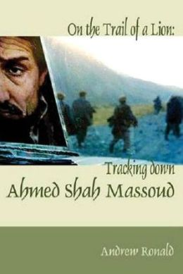 On the Trail of a Lion: Tracking down Ahmed Shah Massoud
