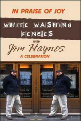 In Praise of Joy: White-washing Fences with Jim Haynes A Celebration