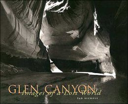 Glen Canyon: Images of a Lost World: Photographs and Recollections