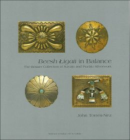 Beesh Ligaii in Balance: The Besser Collection of Navajo and Pueblo Silverwork