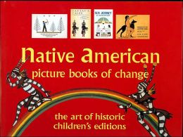 Native American Picture Books of Change: The Art of Historic Children's Editions
