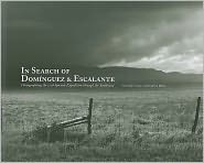 In Search of Dominguez and Escalante: Photographing the 1776 Southwest Expedition