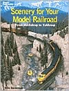 Scenery for Your Model Railroad: [from Backdrop to Tabletop]