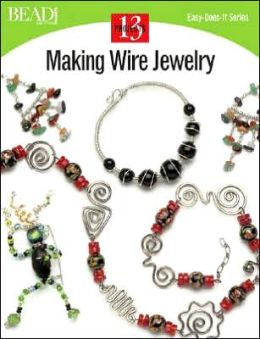 Making Wire Jewelry: 13 Projects