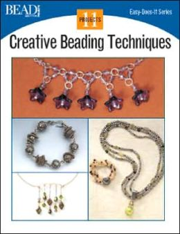 Creative Beading Techniques: 10 Projects