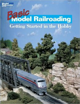 Basic Model Railroading: Getting Started in the Hobby (PagePerfect NOOK Book)