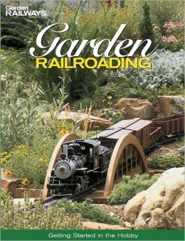 Garden Railroading: Getting Started in the Hobby (PagePerfect NOOK Book)