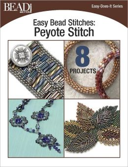Easy Bead Stitches: Peyote Stitch: 8 Projects (PagePerfect NOOK Book)