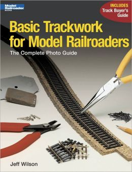 Basic Trackwork for Model Railroaders: The Complete Photo Guide (PagePerfect NOOK Book)