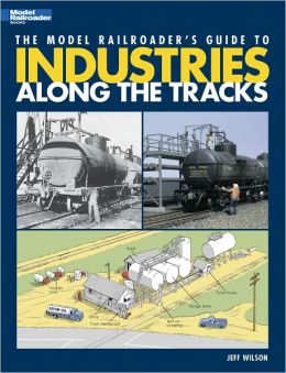 The Model Railroader's Guide to Industries Along the Tracks (PagePerfect NOOK Book)