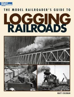 The Model Railroader's Guide to Logging Railroads (PagePerfect NOOK Book)