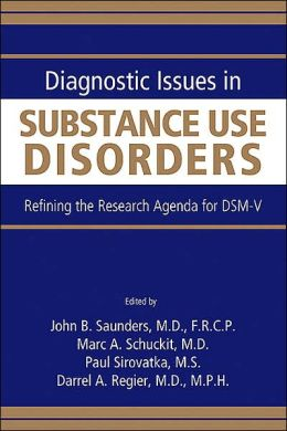 Diagnostic Issues in Substance Use Disorders: Refining the Research Agenda for DSM-V
