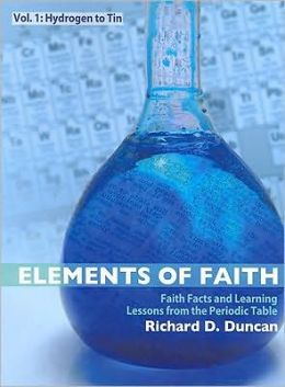 Elements of Faith: Faith Facts and Learning Lessons from the Periodic Table, Volume 1: Hydrogen to Tin