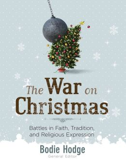 War on Christmas: Battles in Faith, Tradition, and Religious Freedom