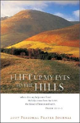 I Lift up My Eyes to the Hills: 2007 Personal Prayer Journal