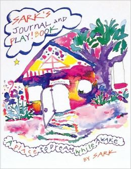 SARK's Journal and Play! Book: A Place to Dream While Awake