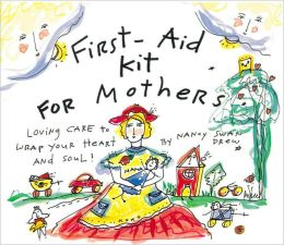 First-Aid Kit for Mothers: Loving Care to Wrap Your Heart and Soul!