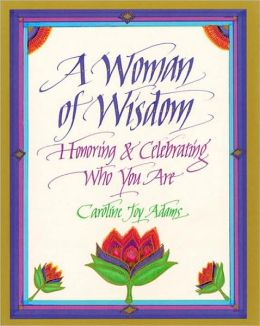Woman of Wisdom: Honoring & Celebrating Who You Are