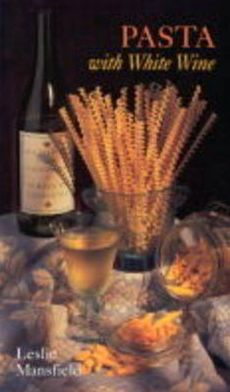 Recipes from the Vineyards of Northern California: Pasta with White Wine