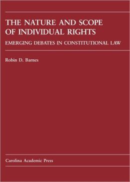 The Nature and Scope of Individual Rights: Emerging Debates in Constitutional Law