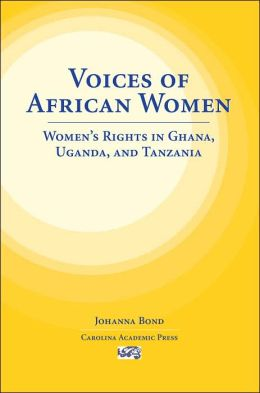 Voices of African Women: Women's Rights in Ghana, Uganda, and Tanzania