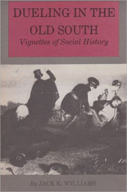 Dueling in the Old South: Vignettes of Social History