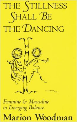 The Stillness Shall Be the Dancing: Feminine and Masculine in Emerging Balance