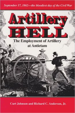 Artillery Hell: The Employment of Artillery at Antietam