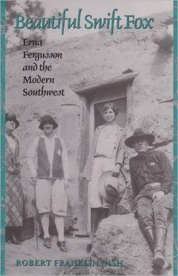 Beautiful Swift Fox: Erna Fergusson and the Modern Southwest