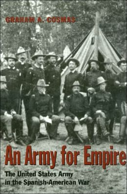 An Army for Empire: The United States Army in the Spanish-American War
