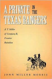 A Private in the Texas Rangers: A. T. Miller of Company B, Frontier Battalion