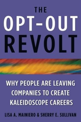 The Opt-Out Revolt: Why People Are Leaving Companies to Create Kaleidoscope Careers