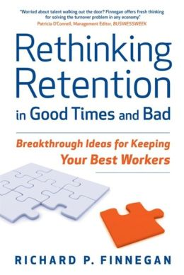 Rethinking Retention In Good Times And Bad:Breakthrough Ideas For Keeping Your Best Workers