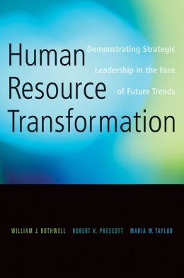 Human Resource Transformation: Demonstrating Strategic Leadership in the Face of Future Trends